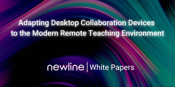 Adapting Desktop Collaboration Devices to the Modern Remote Teaching Environment | Newline White Paper